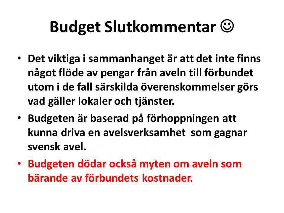 Budget Slutkommentar Det viktiga i sammanhanget är att det inte finns något flöde av pengar från aveln till förbundet utom i de fall särskilda överenskommelser görs vad gäller lokaler och tjänster.