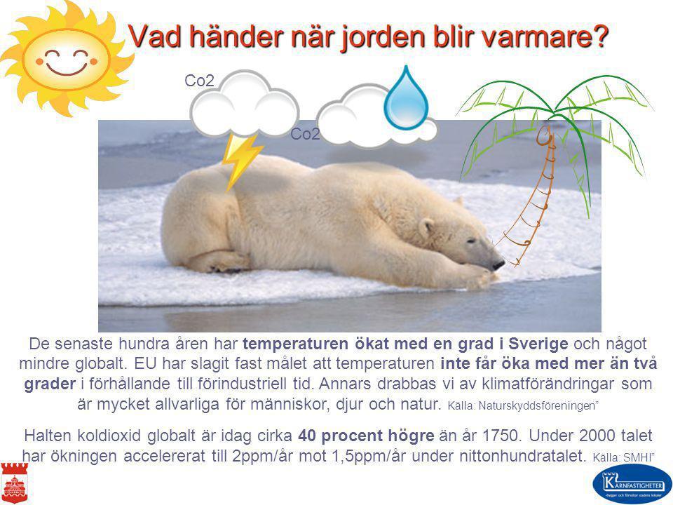 Vad händer när jorden blir varmare? Vad händer när jorden blir varmare? De senaste hundra åren har temperaturen ökat med en grad i Sverige och något m