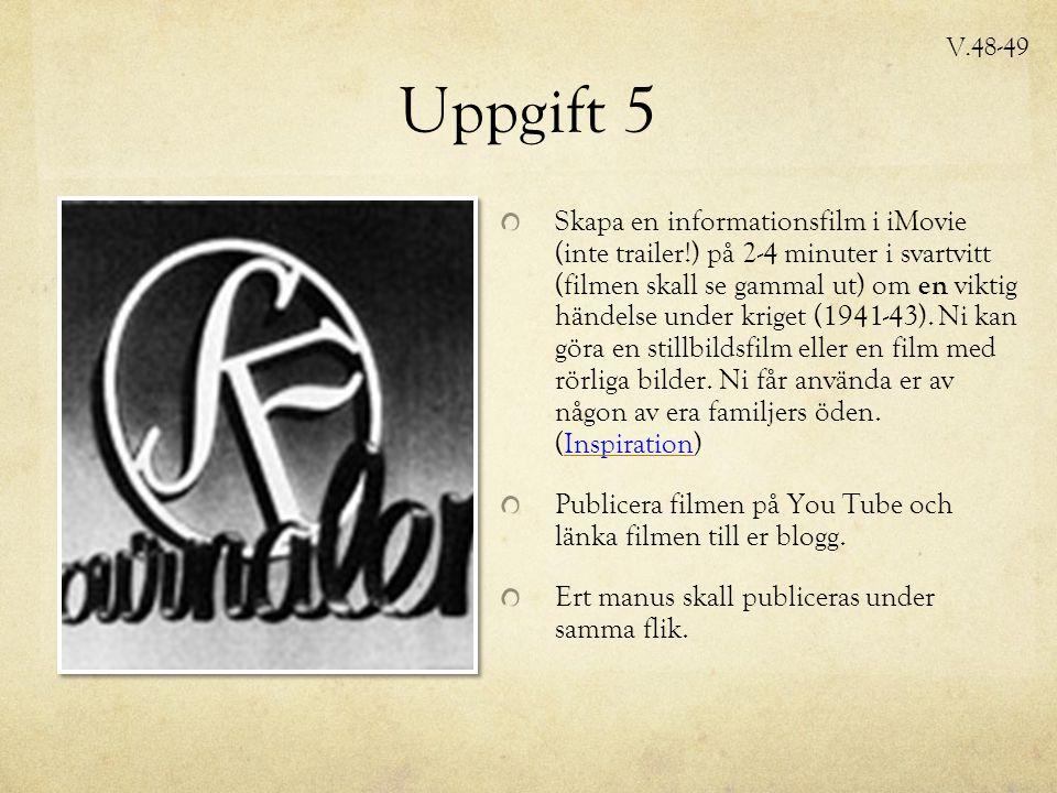 Uppgift 5 Skapa en informationsfilm i iMovie (inte trailer!) på 2-4 minuter i svartvitt (filmen skall se gammal ut) om en viktig händelse under kriget (1941-43).