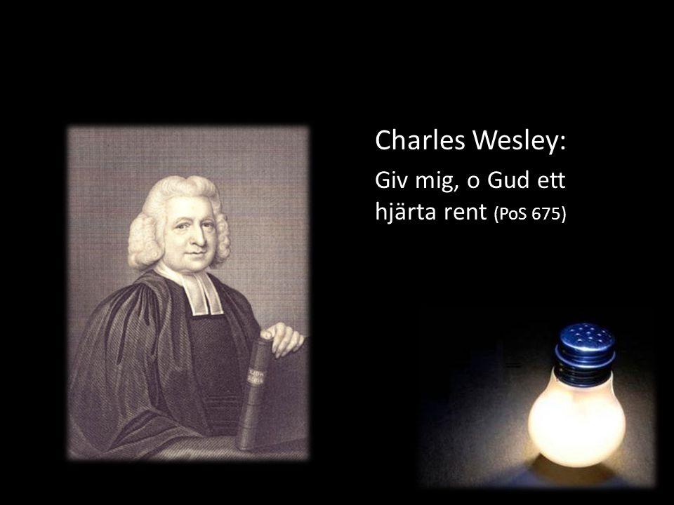 Charles Wesley: Giv mig, o Gud ett hjärta rent (PoS 675)