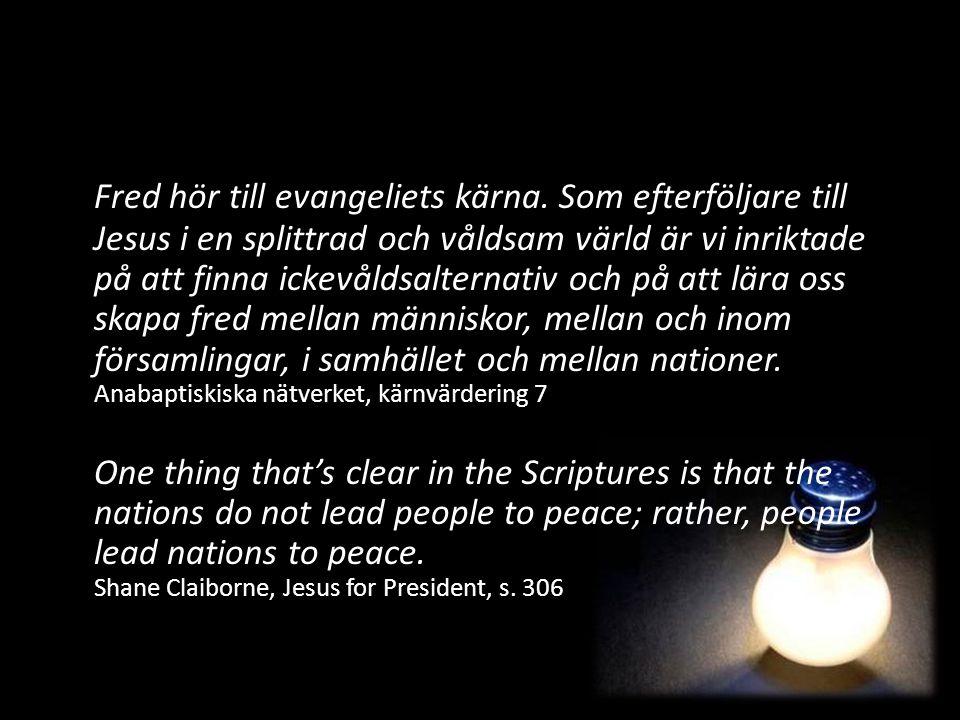 Fred hör till evangeliets kärna. Som efterföljare till Jesus i en splittrad och våldsam värld är vi inriktade på att finna ickevåldsalternativ och på