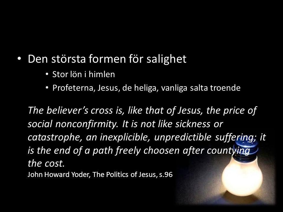 Den största formen för salighet Stor lön i himlen Profeterna, Jesus, de heliga, vanliga salta troende The believer's cross is, like that of Jesus, the