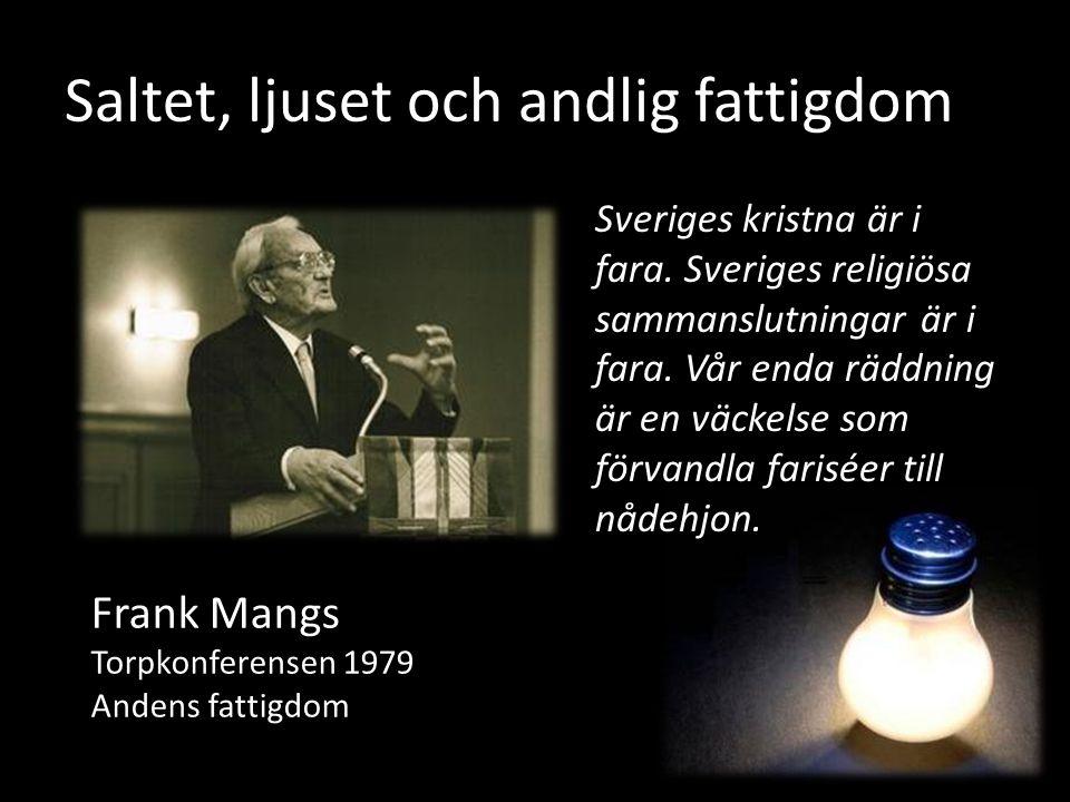 Saltet, ljuset och andlig fattigdom Sveriges kristna är i fara. Sveriges religiösa sammanslutningar är i fara. Vår enda räddning är en väckelse som fö