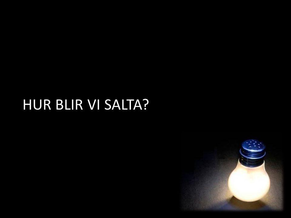 HUR BLIR VI SALTA?