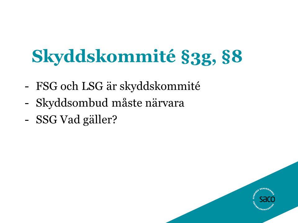 Skyddskommité §3g, §8 -FSG och LSG är skyddskommité -Skyddsombud måste närvara -SSG Vad gäller