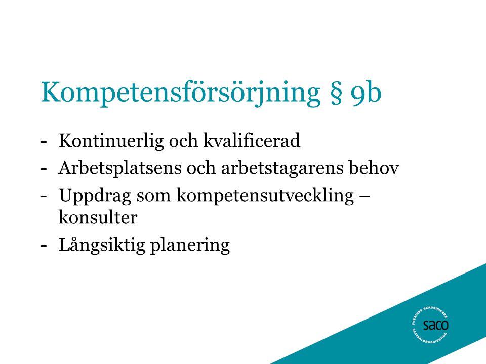 Kompetensförsörjning § 9b -Kontinuerlig och kvalificerad -Arbetsplatsens och arbetstagarens behov -Uppdrag som kompetensutveckling – konsulter -Långsiktig planering