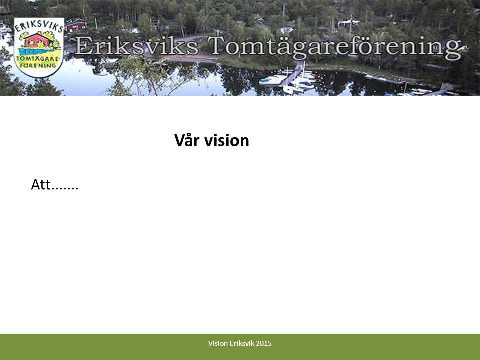 Att....... 2Vision Eriksvik 2015 Vår vision