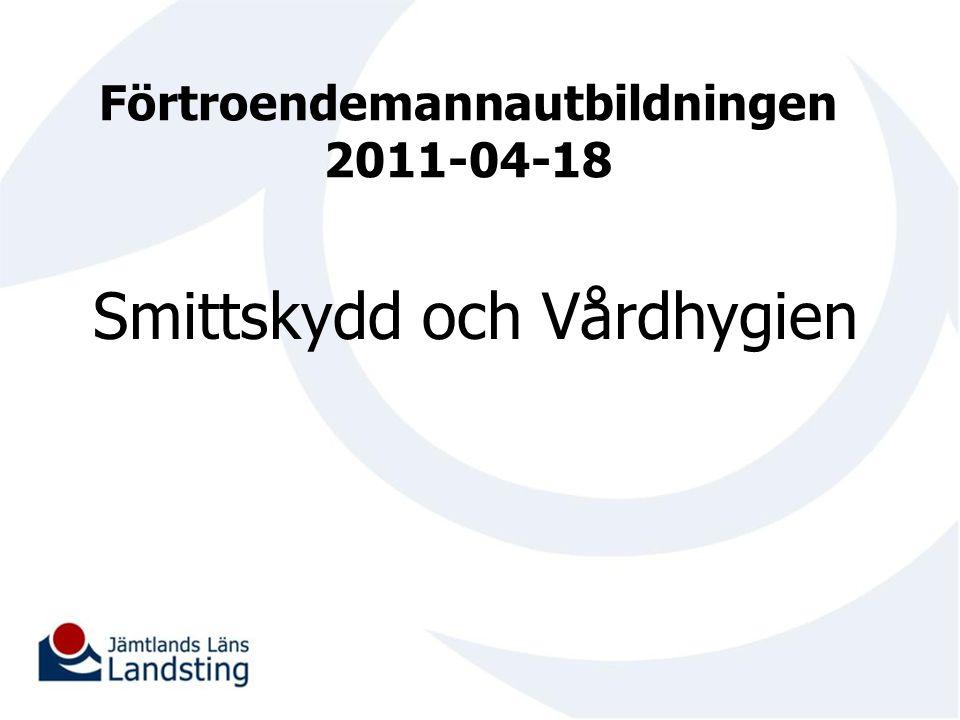 Förtroendemannautbildningen 2011-04-18 Smittskydd och Vårdhygien
