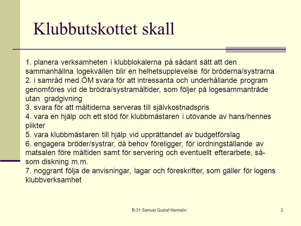 Klubbutskottet skall B-31 Samuel Gustaf Hermelin2 1. planera verksamheten i klubblokalerna på sådant sätt att den sammanhållna logekvällen blir en hel