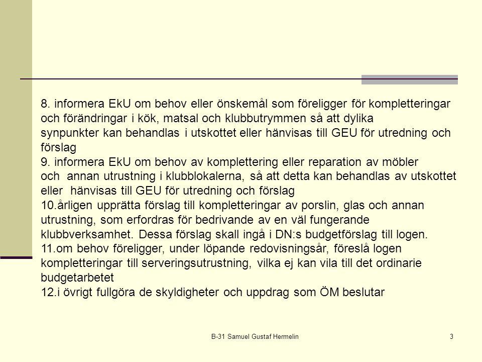 B-31 Samuel Gustaf Hermelin3 8. informera EkU om behov eller önskemål som föreligger för kompletteringar och förändringar i kök, matsal och klubbutrym