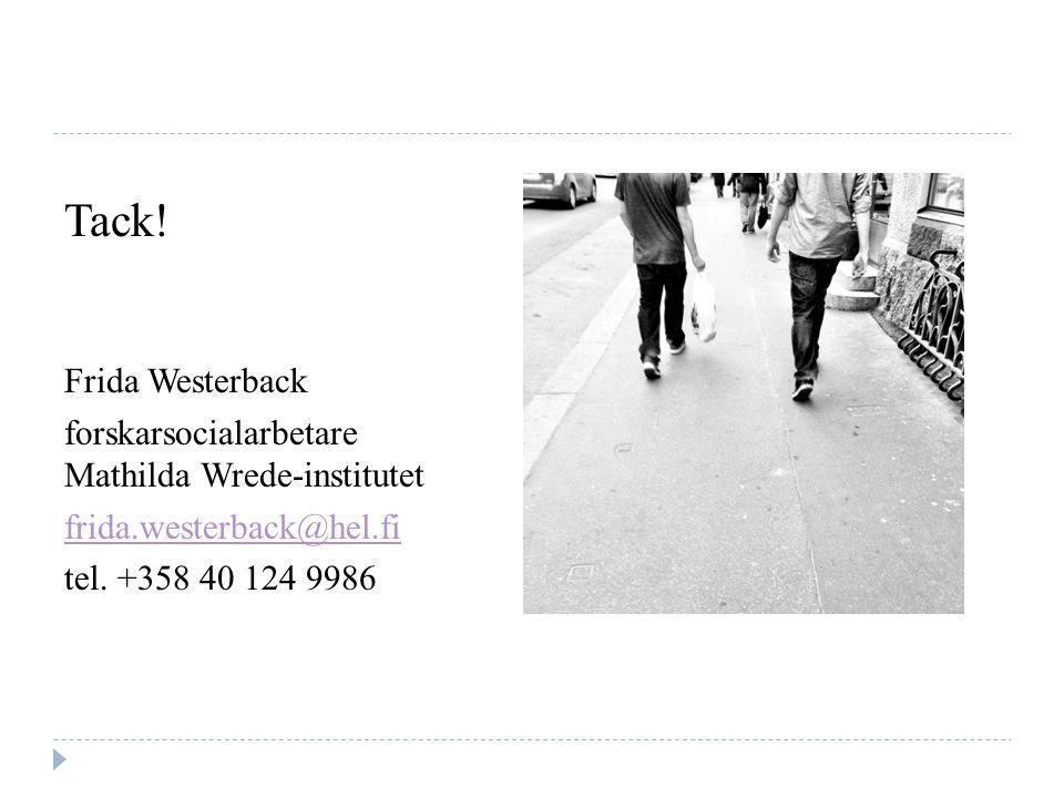 Tack. Frida Westerback forskarsocialarbetare Mathilda Wrede-institutet frida.westerback@hel.fi tel.