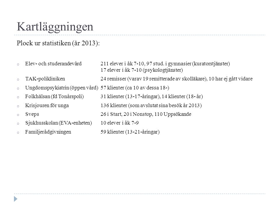 Kartläggningen Plock ur statistiken (år 2013): o Elev- och studerandevård211 elever i åk 7-10, 97 stud.