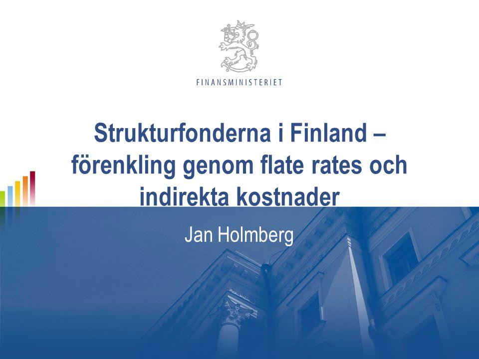 Strukturfonderna i Finland – förenkling genom flate rates och indirekta kostnader Jan Holmberg