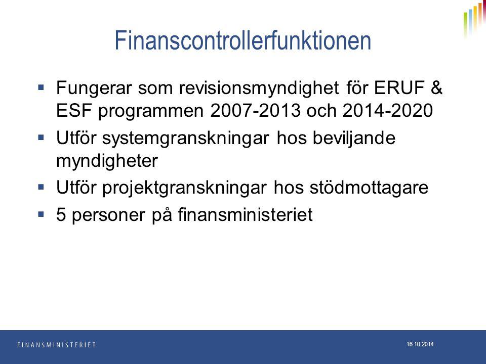 Finanscontrollerfunktionen  Fungerar som revisionsmyndighet för ERUF & ESF programmen 2007-2013 och 2014-2020  Utför systemgranskningar hos beviljande myndigheter  Utför projektgranskningar hos stödmottagare  5 personer på finansministeriet 16.10.2014
