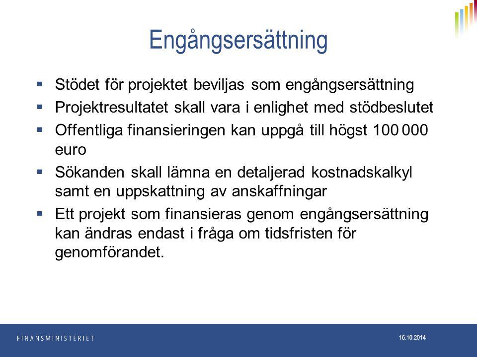 Engångsersättning  Stödet för projektet beviljas som engångsersättning  Projektresultatet skall vara i enlighet med stödbeslutet  Offentliga finansieringen kan uppgå till högst 100 000 euro  Sökanden skall lämna en detaljerad kostnadskalkyl samt en uppskattning av anskaffningar  Ett projekt som finansieras genom engångsersättning kan ändras endast i fråga om tidsfristen för genomförandet.