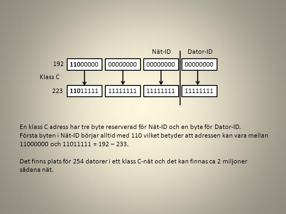 11000000 11011111 00000000 11111111 00000000 11111111 00000000 11111111 Klass C 192 223 Nät-ID Dator-ID En klass C adress har tre byte reserverad för Nät-ID och en byte för Dator-ID.