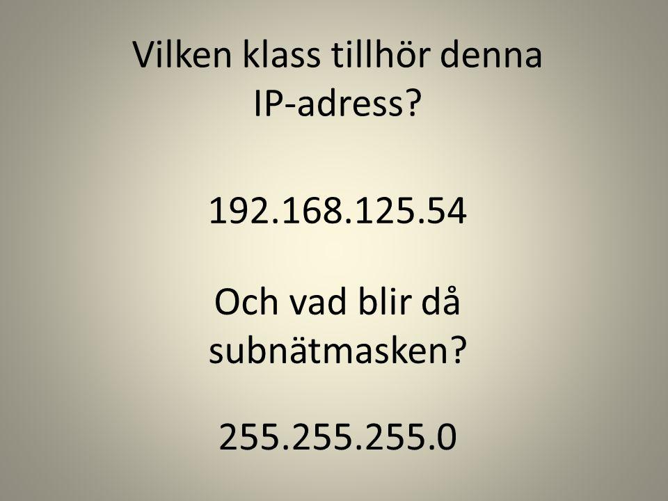 192.168.125.54 Vilken klass tillhör denna IP-adress? Och vad blir då subnätmasken? 255.255.255.0