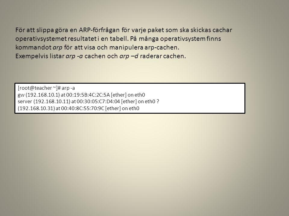 För att slippa göra en ARP-förfrågan för varje paket som ska skickas cachar operativsystemet resultatet i en tabell. På många operativsystem finns kom