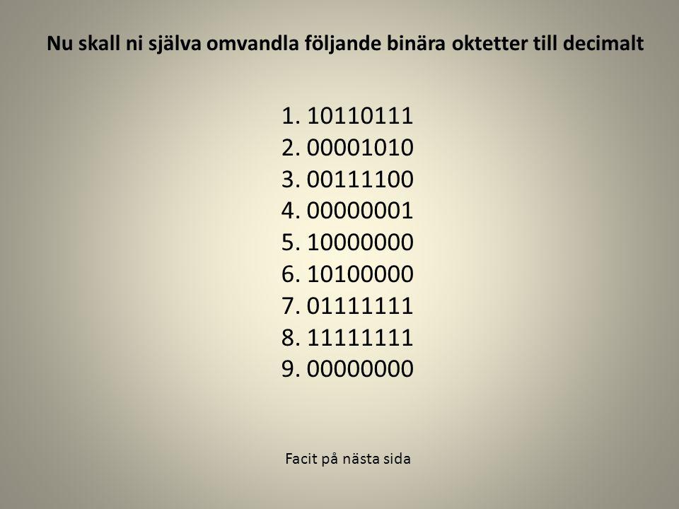 Nu skall ni själva omvandla följande binära oktetter till decimalt 1.10110111 2.00001010 3.00111100 4.00000001 5.10000000 6.10100000 7.01111111 8.1111
