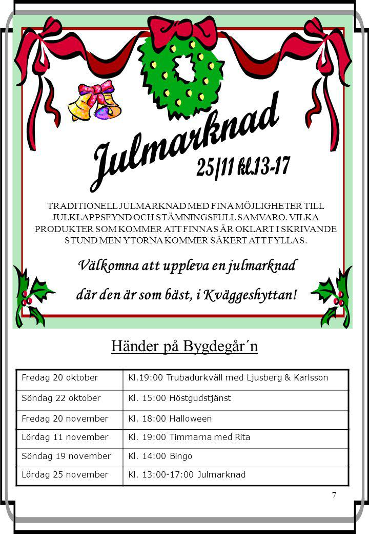 7 Händer på Bygdegår´n Fredag 20 oktoberKl.19:00 Trubadurkväll med Ljusberg & Karlsson Söndag 22 oktoberKl.
