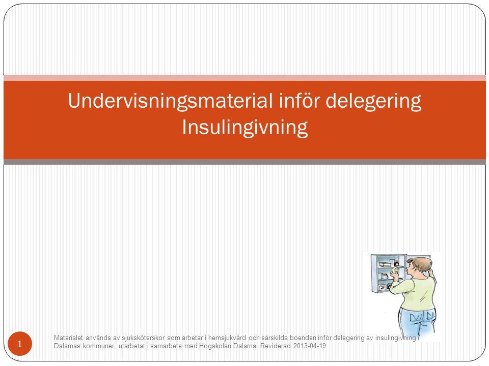 Undervisningsmaterial inför delegering Insulingivning Materialet används av sjuksköterskor som arbetar i hemsjukvård och särskilda boenden inför delegering av insulingivning i Dalarnas kommuner, utarbetat i samarbete med Högskolan Dalarna.