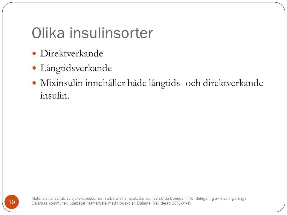 Olika insulinsorter Direktverkande Långtidsverkande Mixinsulin innehåller både långtids- och direktverkande insulin.