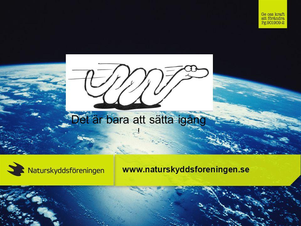 www.naturskyddsforeningen.se Det är bara att sätta igång !