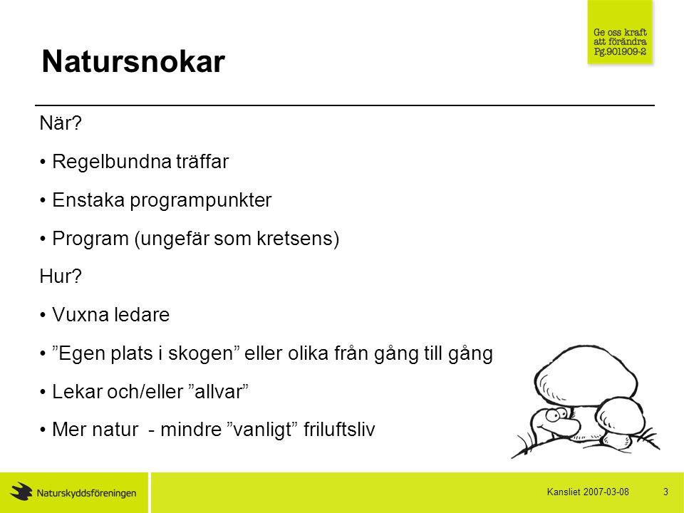 """2007-03-08Kansliet 3 Natursnokar När? Regelbundna träffar Enstaka programpunkter Program (ungefär som kretsens) Hur? Vuxna ledare """"Egen plats i skogen"""