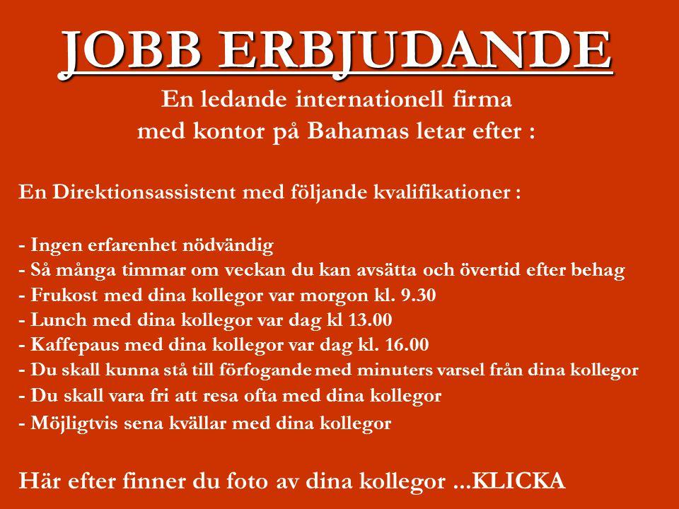 JOBB ERBJUDANDE En ledande internationell firma med kontor på Bahamas letar efter : En Direktionsassistent med följande kvalifikationer : - Ingen erfa
