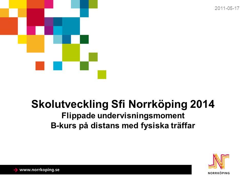 Skolutveckling Sfi Norrköping 2014 Flippade undervisningsmoment B-kurs på distans med fysiska träffar 2011-05-17