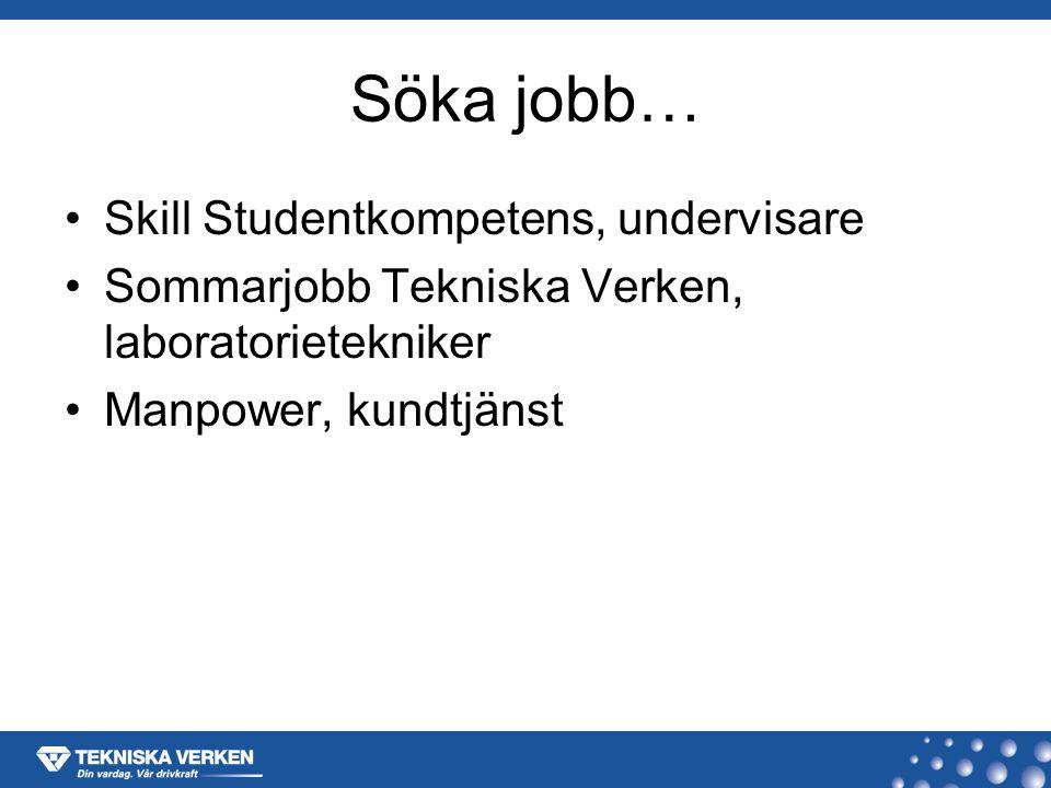Söka jobb… Skill Studentkompetens, undervisare Sommarjobb Tekniska Verken, laboratorietekniker Manpower, kundtjänst