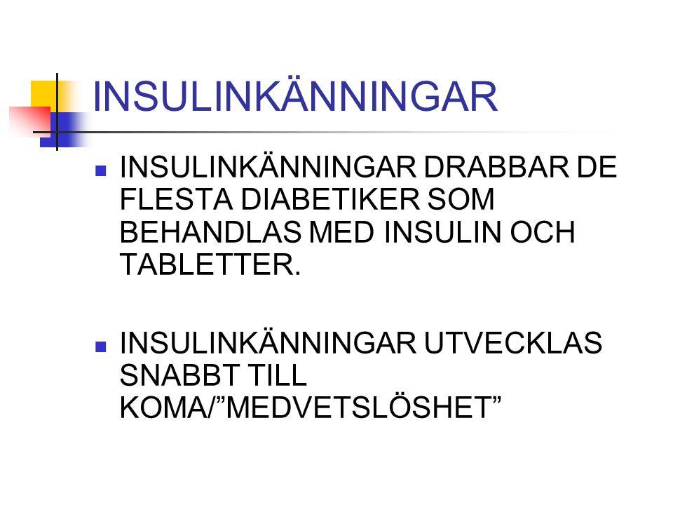 """INSULINKÄNNINGAR INSULINKÄNNINGAR DRABBAR DE FLESTA DIABETIKER SOM BEHANDLAS MED INSULIN OCH TABLETTER. INSULINKÄNNINGAR UTVECKLAS SNABBT TILL KOMA/""""M"""