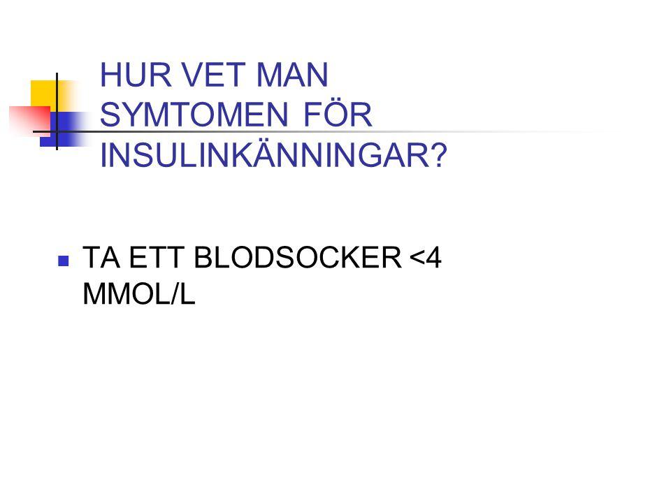 HUR VET MAN SYMTOMEN FÖR INSULINKÄNNINGAR? TA ETT BLODSOCKER <4 MMOL/L