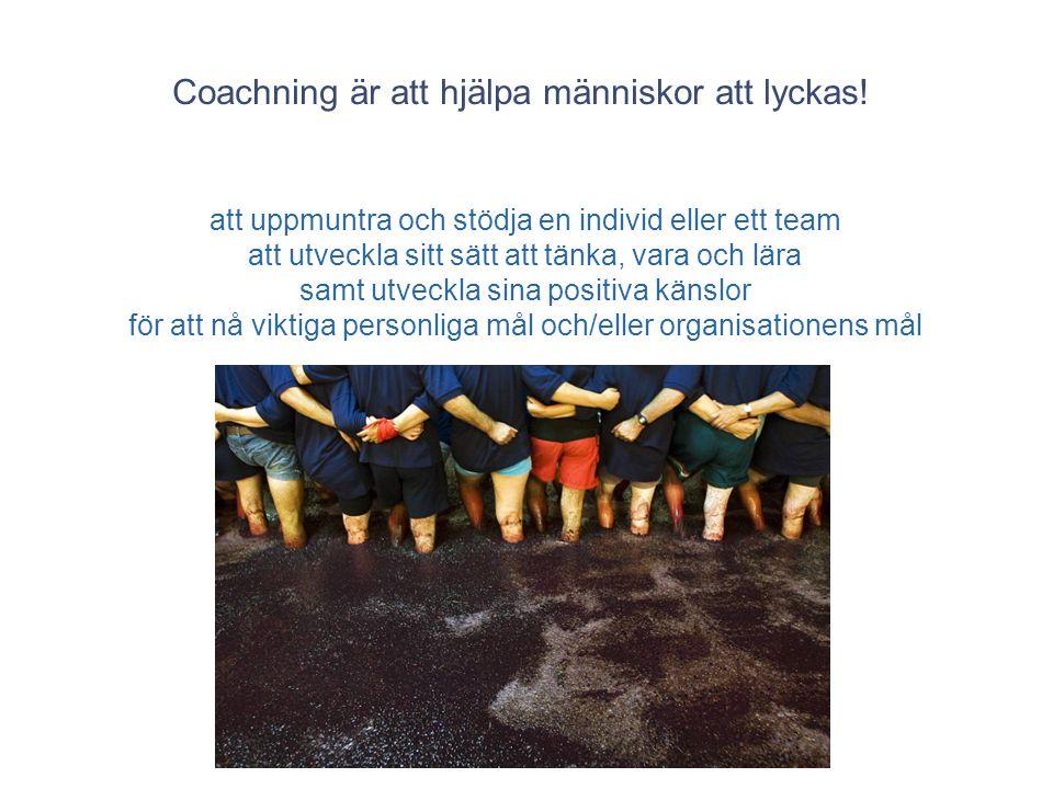 Coachning är att hjälpa människor att lyckas! att uppmuntra och stödja en individ eller ett team att utveckla sitt sätt att tänka, vara och lära samt