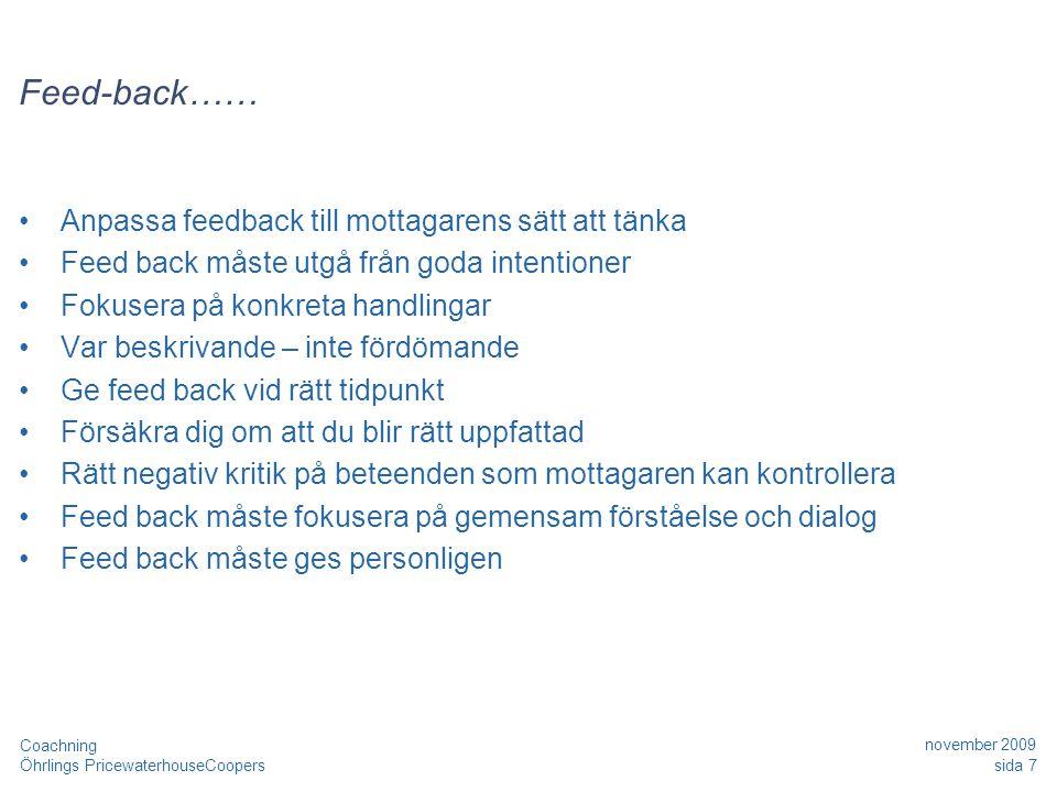 Öhrlings PricewaterhouseCoopers november 2009 sida 7 Coachning Feed-back…… Anpassa feedback till mottagarens sätt att tänka Feed back måste utgå från