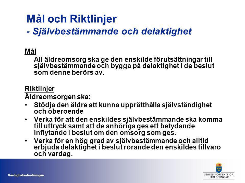 Värdighetsutredningen Mål och Riktlinjer - Självbestämmande och delaktighet Mål All äldreomsorg ska ge den enskilde förutsättningar till självbestämmande och bygga på delaktighet i de beslut som denne berörs av.