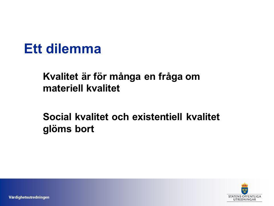 Värdighetsutredningen Ett dilemma Kvalitet är för många en fråga om materiell kvalitet Social kvalitet och existentiell kvalitet glöms bort