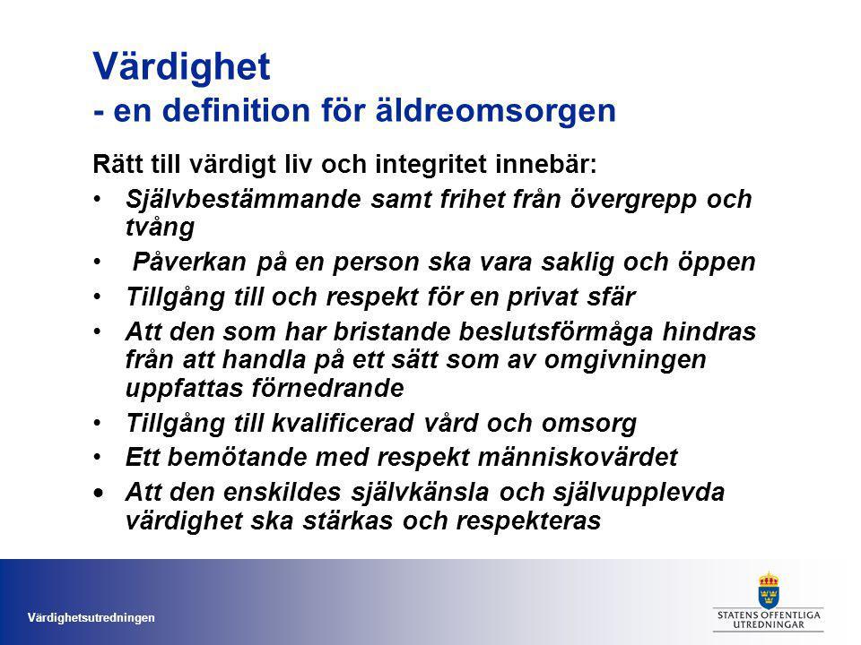Värdighetsutredningen Värdegrund för äldreomsorgen Värdighet Välbefinnande och trygghet Självbestämmande och delaktighet Individualisering Bemötande