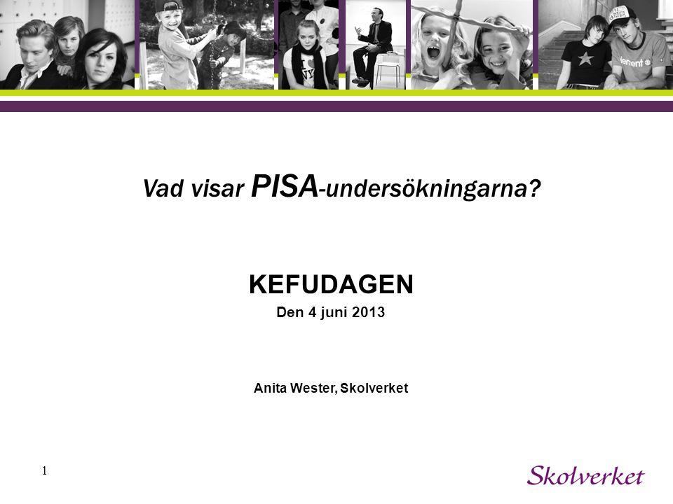 1 Vad visar PISA -undersökningarna? KEFUDAGEN Den 4 juni 2013 Anita Wester, Skolverket OH-mallen