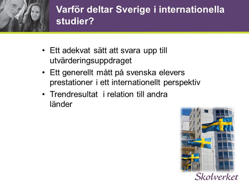 Ett adekvat sätt att svara upp till utvärderingsuppdraget Ett generellt mått på svenska elevers prestationer i ett internationellt perspektiv Trendresultat i relation till andra länder Varför deltar Sverige i internationella studier