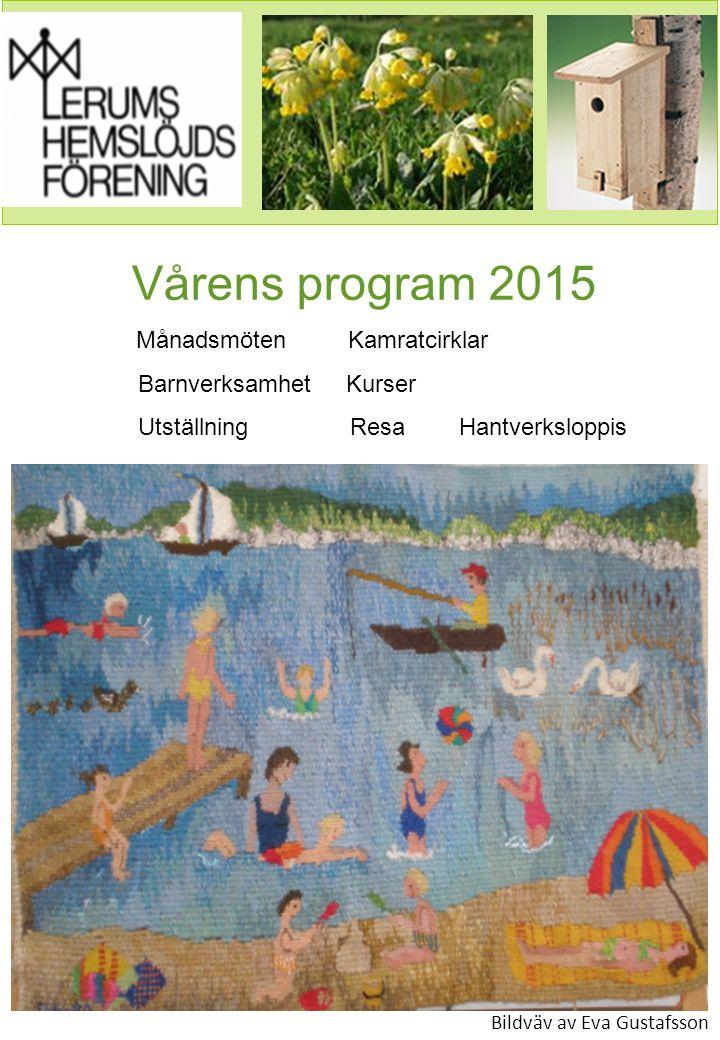 Vårens program 2015 Månadsmöten Kamratcirklar Barnverksamhet Kurser Utställning Resa Hantverksloppis Bildväv av Eva Gustafsson