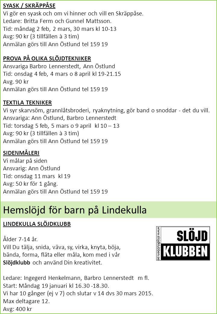 SYASK / SKRÄPPÅSE Vi gör en syask och om vi hinner och vill en Skräppåse. Ledare: Britta Ferm och Gunnel Mattsson. Tid: måndag 2 feb, 2 mars, 30 mars