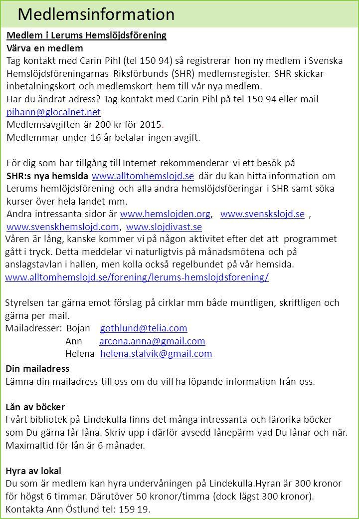 Medlem i Lerums Hemslöjdsförening Värva en medlem Tag kontakt med Carin Pihl (tel 150 94) så registrerar hon ny medlem i Svenska Hemslöjdsföreningarna