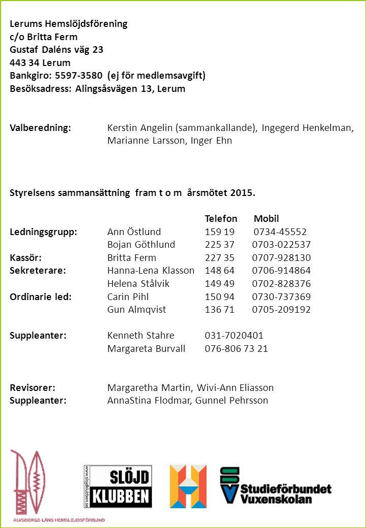 Lerums Hemslöjdsförening c/o Britta Ferm Gustaf Daléns väg 23 443 34 Lerum Bankgiro: 5597-3580 (ej för medlemsavgift) Besöksadress: Alingsåsvägen 13,