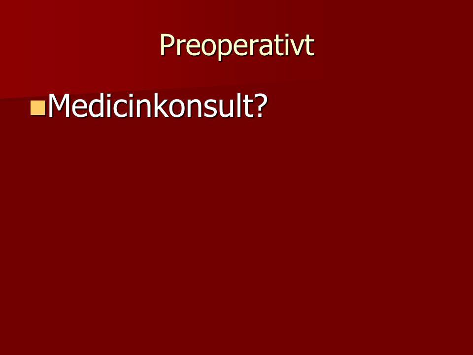 Preoperativt Medicinkonsult? Medicinkonsult?