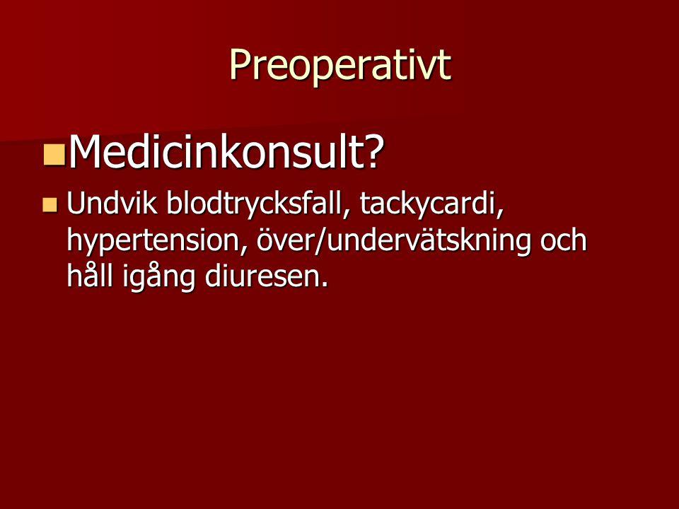 Preoperativt Undvik blodtrycksfall, tackycardi, hypertension, över/undervätskning och håll igång diuresen. Undvik blodtrycksfall, tackycardi, hyperten