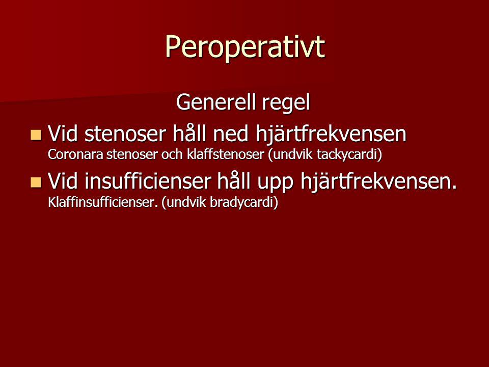 Peroperativt Generell regel Vid stenoser håll ned hjärtfrekvensen Coronara stenoser och klaffstenoser (undvik tackycardi) Vid stenoser håll ned hjärtf