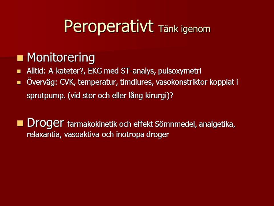 Peroperativt Tänk igenom Monitorering Monitorering Alltid: A-kateter?, EKG med ST-analys, pulsoxymetri Alltid: A-kateter?, EKG med ST-analys, pulsoxym