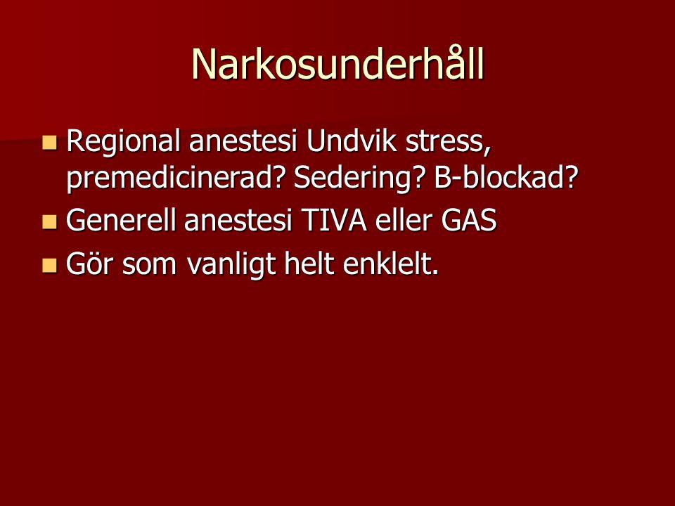 Narkosunderhåll Regional anestesi Undvik stress, premedicinerad? Sedering? Β-blockad? Regional anestesi Undvik stress, premedicinerad? Sedering? Β-blo