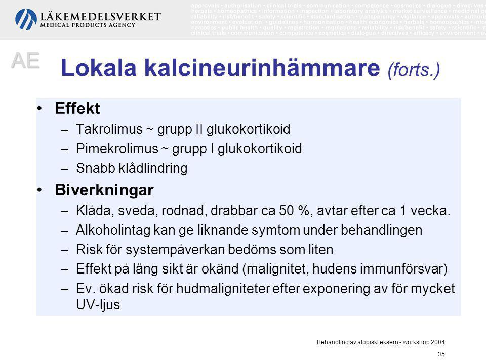 Behandling av atopiskt eksem - workshop 2004 35 Effekt –Takrolimus ~ grupp II glukokortikoid –Pimekrolimus ~ grupp I glukokortikoid –Snabb klådlindrin